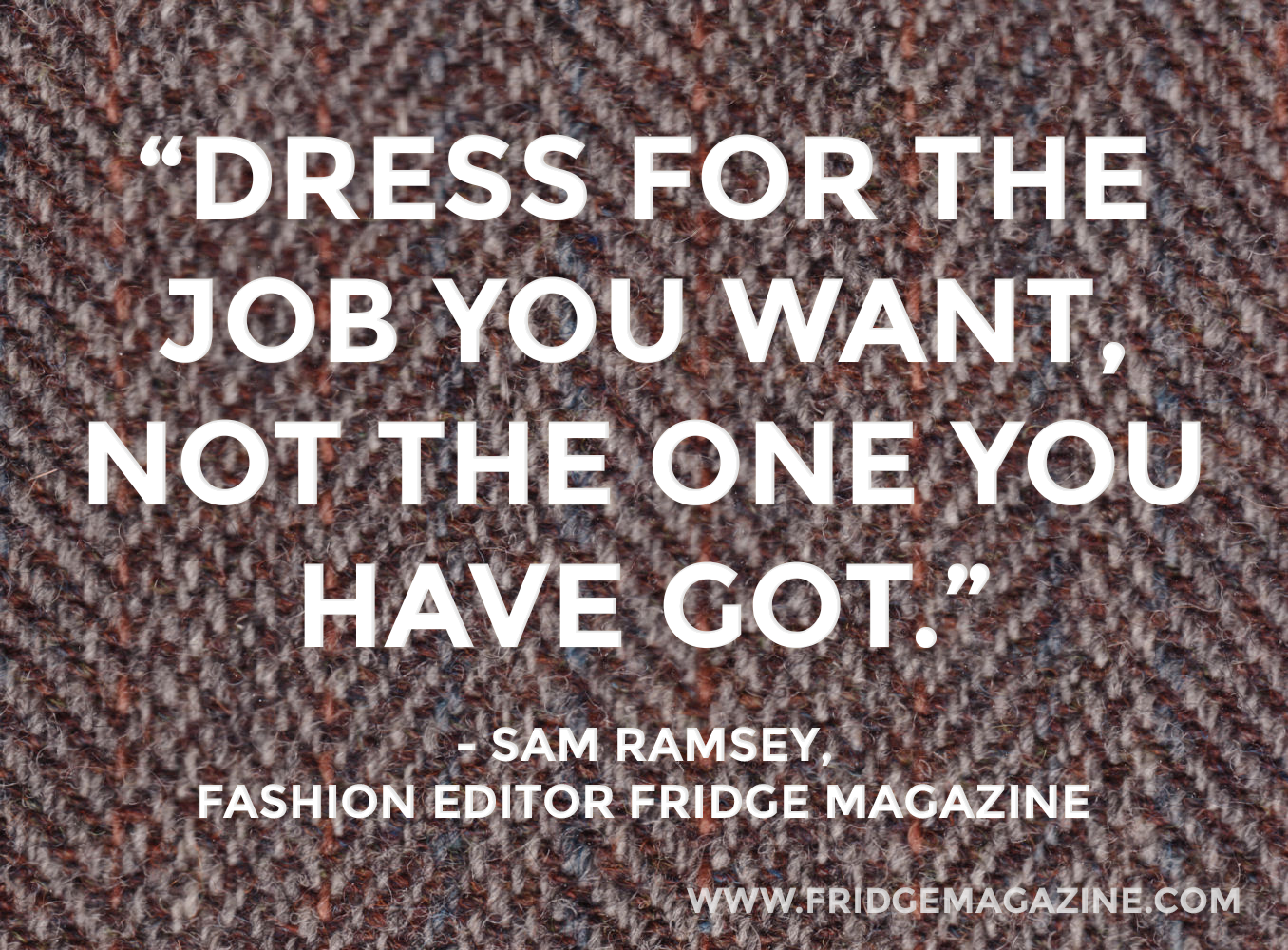 Fridge Magazine Quote Fashion Dress For The Job You Want Not The