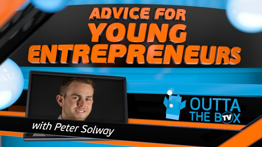 Peter Solway Young Entrepreneur Interviews Outta The Box TV Advice For Young Entrepreneurs