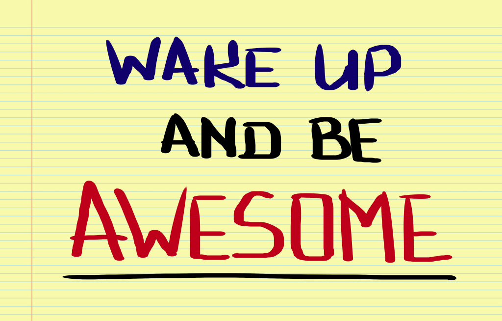 Picture of a piece of paper that says 'Wake up and be Awesome!' to show the feeling of Meeting The Most Awesome Person In The World