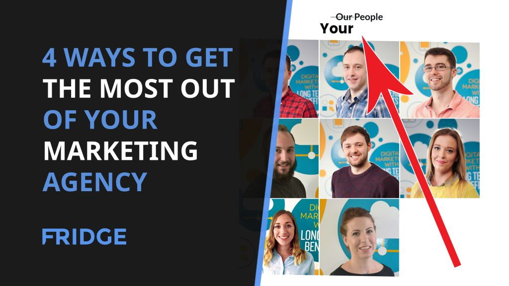Image that says - 4 Ways to Get the Most Out of Your Marketing Agency with a background image of all the people who work for Datify agency